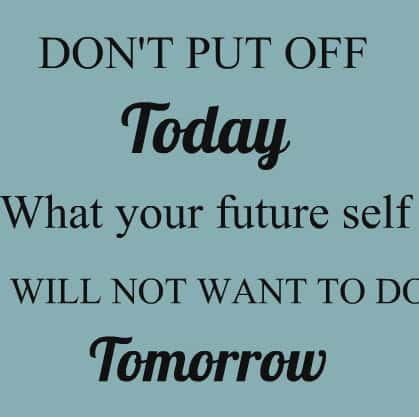 Dont put off today