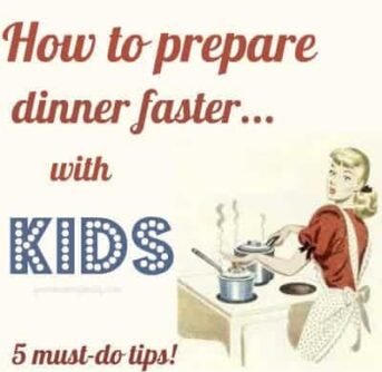 Prepare dinner faster with kids