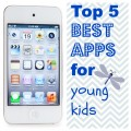 top 5 apps for young kids