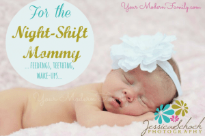 "Embracing the ""Night shift"" for Moms- teething babies or baby waking up at night to eat"