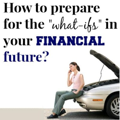 how to prepare for the What-Ifs in your financial future