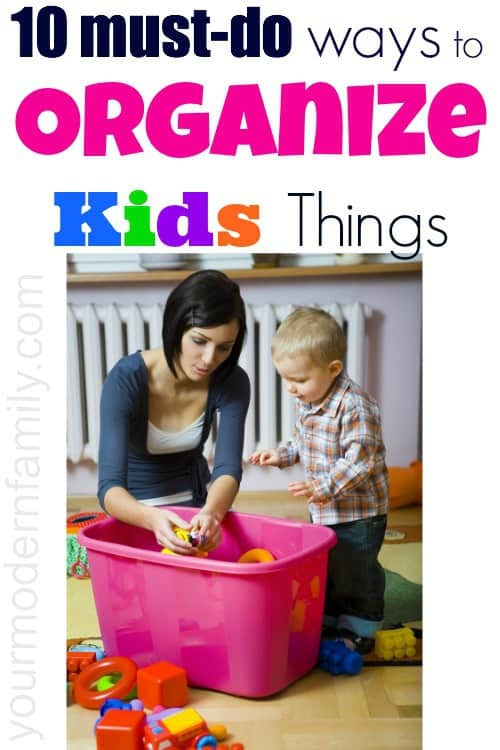 Top ten ways to organize your kids things (toys, bedroom, outside toys, arts & crafts…)