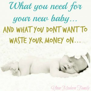 What you need for your new baby & what you don't want to waste your money on