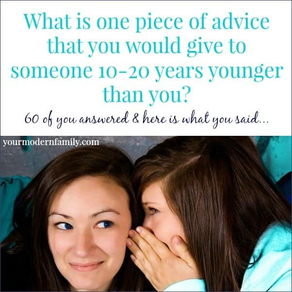 one piece of advice for someone 10-20 years younger? 60 people share their answers!