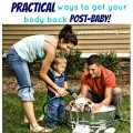 how to get your body back after baby PRACTICAL ADVICE.