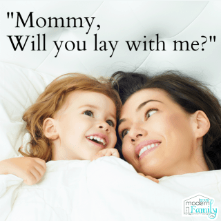 """Mommy will you lay with me?""  – when your children want you to lie down with them at night"