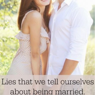 10 Lies that we tell ourselves about being married.