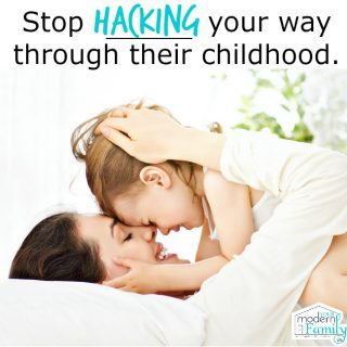 Stop hacking your way through their childhood…