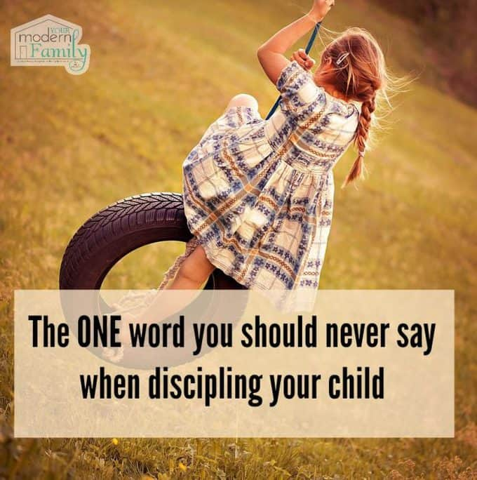 one word you should never say when discipling your child