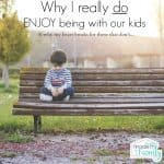 Why I really do enjoy being with my kids and why I'm said to read that you don't.