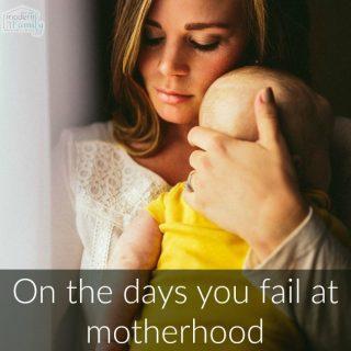 Those days when we fail at motherhood