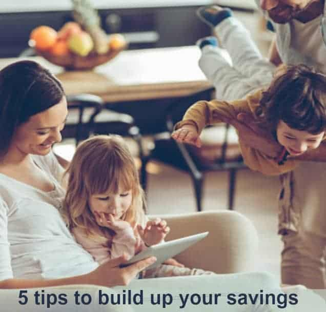 5 tips to build up your savings: