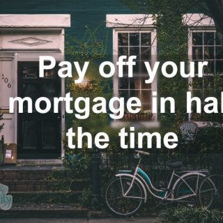 Pay off Mortgage in half the time