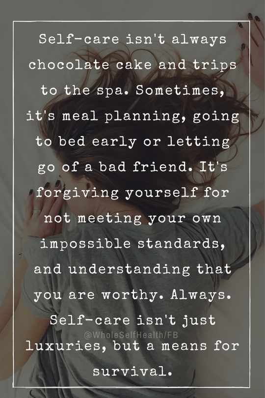 Self-Care can be all of those... or none at all.  For me, it's just the opposite. It's about building the life that you don't want to escape from...