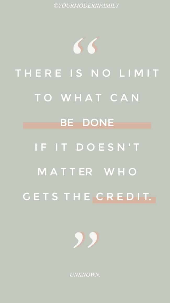 THERE IS NO LIMIT of what can be done if it doesn't matter who gets the credit