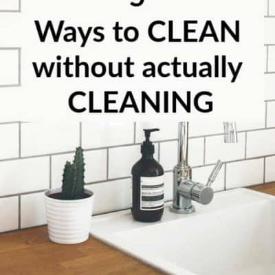 5 Ways to CLEAN without actually CLEANING