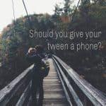 Should I get my tween a phone_