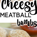 Cheesy Meatball Bombs