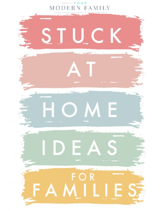 STUCK AT HOME IDEAS FOR FAMILIES