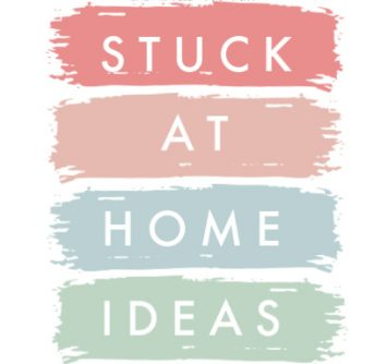 stuck at home ideas