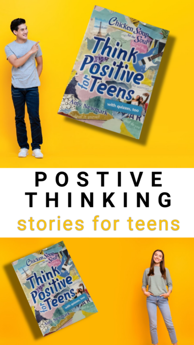 Chicken Soup for the Soul: Think Positive for Teens! This book is filled with stories of inspiration from teenagers. For teens, by teens who have been there.