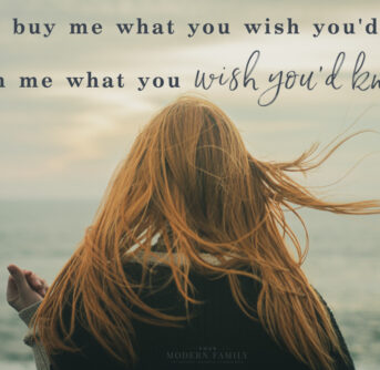 Child looking at ocean with quote above her: Don't Buy Me What You Wish You'd Had, Teach Me What You Wish You'd Known.""