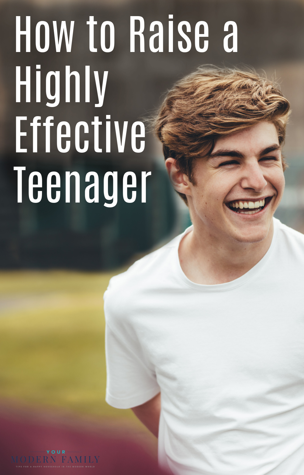 how to raise a highly effective teen